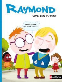 Raymond, Vive les potes !
