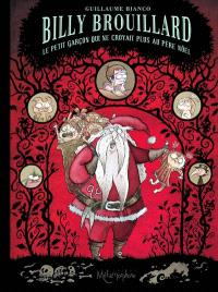 Billy Brouillard. Volume 2, Le petit garçon qui ne croyait plus au Père Noël