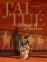J'ai tué Philippe II de Macédoine