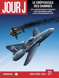 Jour J. Volume 21, Le crépuscule des damnés : 1943, l'aviation fasciste française livre son dernier combat lors du débarquement allié