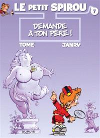 Le petit Spirou. Volume 7, Demande à ton père !
