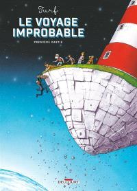 Le voyage improbable. Volume 1
