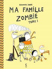 Ma famille zombie. Volume 1
