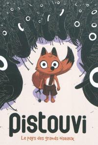 Pistouvi. Volume 1, Le pays des grands oiseaux
