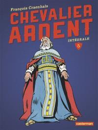Chevalier Ardent : intégrale. Volume 5