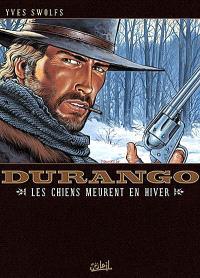 Durango. Volume 01, Les chiens meurent en hiver