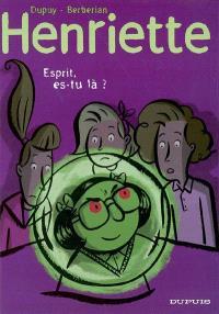 Henriette. Volume 4, Esprit, es-tu là ?