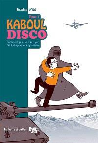 Kaboul disco. Volume 1, Comment je ne me suis pas fait kidnapper en Afghanistan