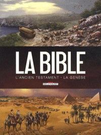 La Bible, l'Ancien Testament : la Genèse