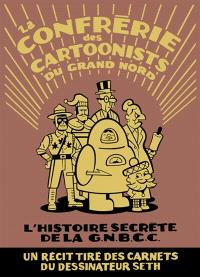 La Confrérie des cartoonists du Grand Nord : l'histoire secrète de la G.N.B.C.C.