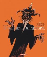 Le magicien de Whitechapel. Volume 2, Vivre pour l'éternité