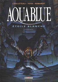 Aquablue. Volume 7, Etoile blanche, deuxième partie