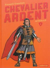 Chevalier Ardent : intégrale. Volume 1