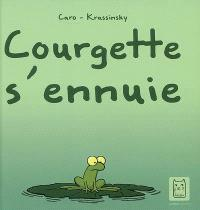 Courgette s'ennuie