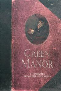 Green manor : 16 charmantes historiettes criminelles