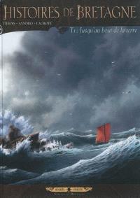 Histoires de Bretagne. Volume 1, Jusqu'au bout de la terre : récit complet
