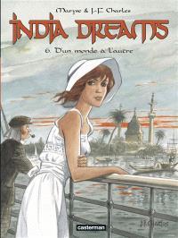 India dreams. Volume 6, D'un monde à l'autre