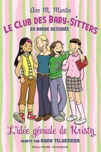 Le Club des baby-sitters : en bande dessinée. Volume 1, L'idée géniale de Kristy