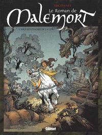 Le roman de Malemort. Volume 1, Sous les cendres de la lune