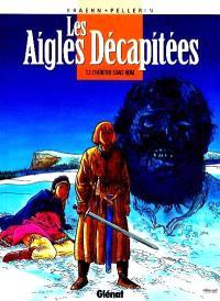 Les aigles décapitées. Volume 2, L'héritier sans nom