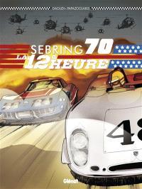 Sebring 1970 : la 12e heure