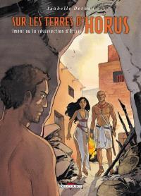 Sur les terres d'Horus. Volume 8, Iméni ou La résurrection d'Osiris