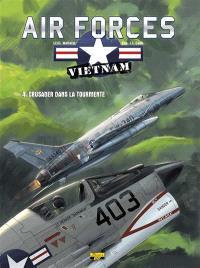 Air forces Vietnam. Volume 4, Crusader dans la tourmente