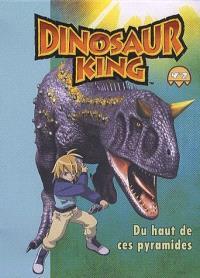 Dinosaur king. Volume 2, Du haut de ces pyramides