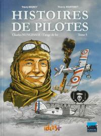 Histoires de pilotes. Volume 5, Charles Nungesser : l'ange de fer