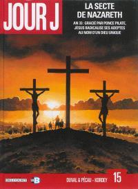 Jour J. Volume 15, La secte de Nazareth : an 33, gracié par Ponce Pilate, Jésus radicalise ses adeptes au nom d'un dieu unique