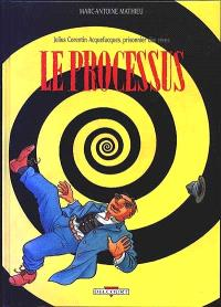Julius Corentin Acquefacques, prisonnier des rêves. Volume 3, Le Processus