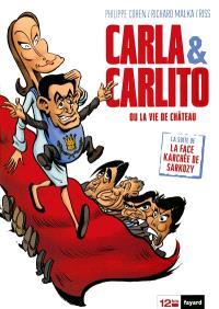 La face karchée de Sarkozy. Volume 3, Carla & Carlito ou La vie de château