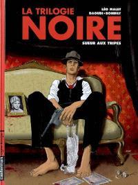 La trilogie noire. Volume 3, Sueur aux tripes