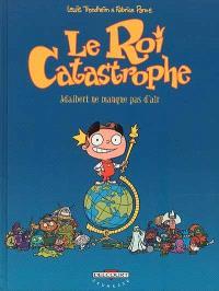 Le roi catastrophe. Volume 1