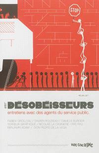 Les désobéisseurs : entretiens avec des agents du service public
