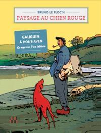 Paysage au chien rouge : Gauguin à Pont-Aven, le mystère d'un tableau