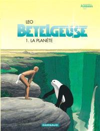 Bételgeuse : les mondes d'Aldébaran, cycle 2. Volume 1, La planète