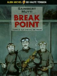 Break point. Volume 2, Le cheval de Troie