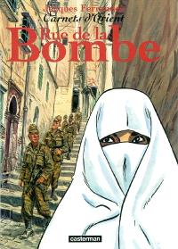 Carnets d'Orient. Volume 7, Rue de la Bombe; Précédé de Amère Algérie