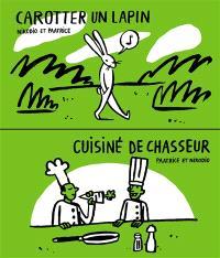 Carotter un lapin; Cuisiné de chasseur