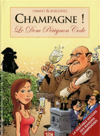 Champagne ! : le Dom Pérignon code : la véritable histoire des maisons champenoises