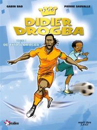 Didier Drogba. Volume 1, De Tito à Drogba