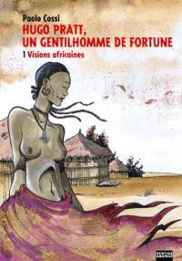Hugo Pratt, un gentilhomme de fortune. Volume 1, Visions africaines