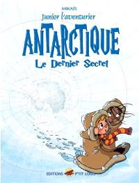 Junior l'aventurier. Volume 6, Antarctique : le dernier secret