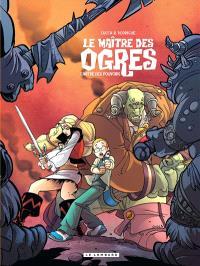 Le maître des ogres. Volume 3, L'antre des pouvoirs