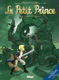 Le Petit Prince : les nouvelles aventures. Volume 4, La planète de Jade