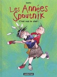 Les années Spoutnik. Volume 2, C'est moi le chef !