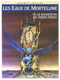 Les Eaux de Mortelune. Volume 10, A la recherche du temps perdu