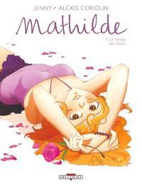 Mathilde. Volume 3, Le temps des fleurs