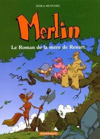 Merlin. Volume 4, Le roman de la mère de Renart